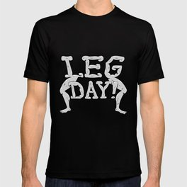 LEG DAY! T-shirt