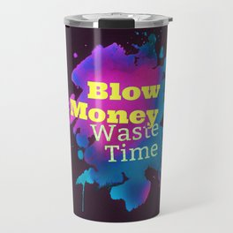 Blow Money, Waste Time Travel Mug