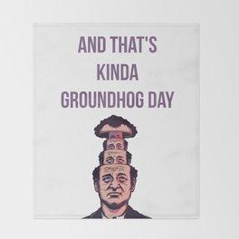 KINDA GROUNDHOG DAY Throw Blanket