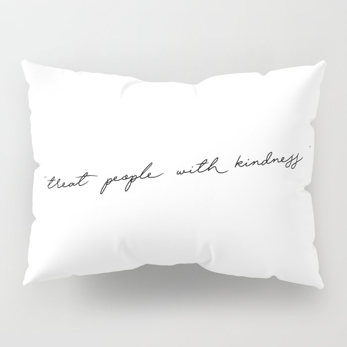 """Treat People with kindness """" White Pillow Sham"""