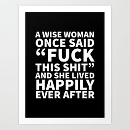 A Wise Woman Once Said Fuck This Shit (Black) Art Print