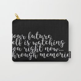 Your future self is watching you right now... Carry-All Pouch