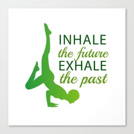 INHALE the future EXHALE the past Canvas Print