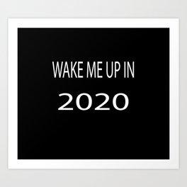 Wake Me Up in 2020 Art Print