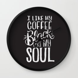 COFFEE BLACK LIKE MY SOUL Wall Clock