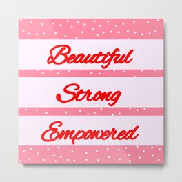 Beautiful, Strong, Empowered Metal Print