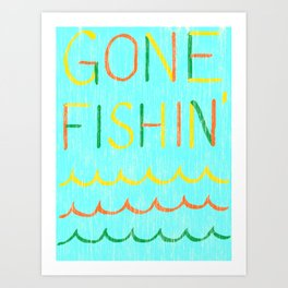 gone fishin' Art Print