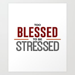 Too Blessed To Be Stressed Art Print