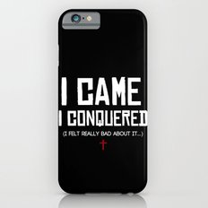 I Came. I Conquered. I Felt Really Bad About It. iPhone 6 Slim Case