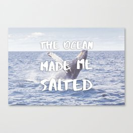 The Ocean Made Me Salted Canvas Print