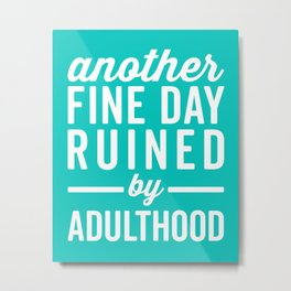 Fine Day Ruined Adulthood Funny Quote Metal Print