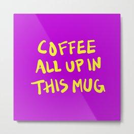 Coffee All Up In This Mug - Purple Metal Print