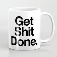 get shit done Mugs featuring Get Shit Done by Erizmo