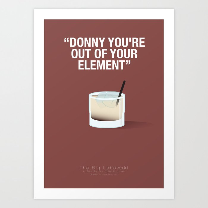 """""""DONNY YOU'RE  OUT OF YOUR  ELEMENT"""" - The Big Lebowski Fanart Poster Art Print"""
