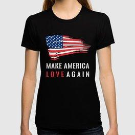 Make America Love Again. T-shirt