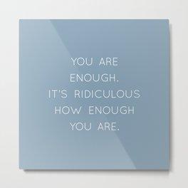 You Are Enough blue Metal Print