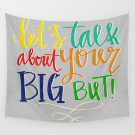Let's Talk About Your Big But Wall Tapestry