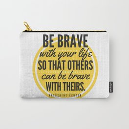 BE BRAVE with your life Carry-All Pouch