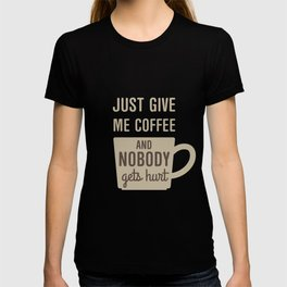 Just Give Me Coffee T-shirt