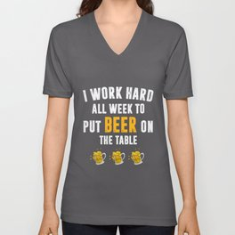 Drinking I Work Hard All Week To Put Beer On Table Alcohol Shirt Unisex V-Neck