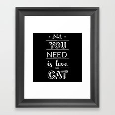 All you need is love and cat! Framed Art Print
