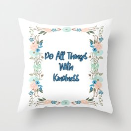Do All Things With Kindness Throw Pillow