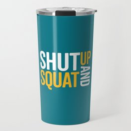 Shut Up And Squat Gym Quote Travel Mug