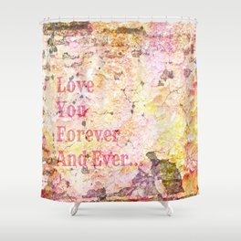 Love You Forever And Ever ... Shower Curtain