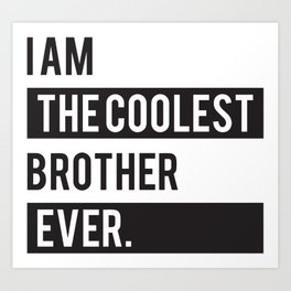 I Am The Coolest Brother Ever Art Print