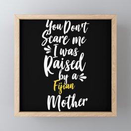 You Don't Scare Me I Was Raised By A Fijian Framed Mini Art Print