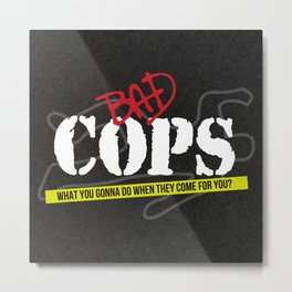Bad Cops Metal Print