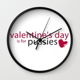 Valentine's day is for pussies Wall Clock