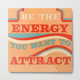BE THE ENERGY Metal Print