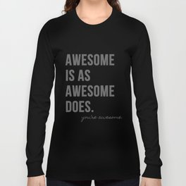 Awesome is as Awesome Does Long Sleeve T-shirt