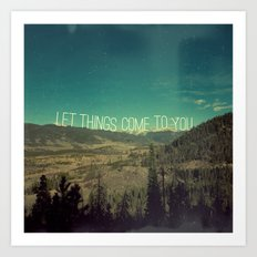 Let Things Come To You Art Print