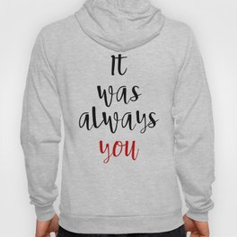 IT WAS ALWAYS YOU - Valentines Day Love Quote Hoody