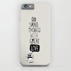 do small things with great love iPhone 6s Slim Case
