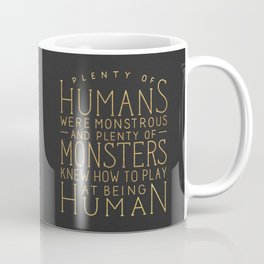 Plenty of Humans Were Monstrous Coffee Mug