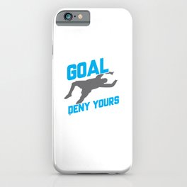 My Goal Is To Deny Yours Soccer Goalie/Goalkeeper iPhone Case