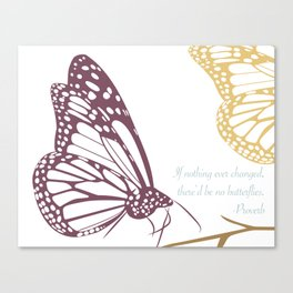 If nothing ever changed, there'd be no butterflies. (white and purple) Canvas Print
