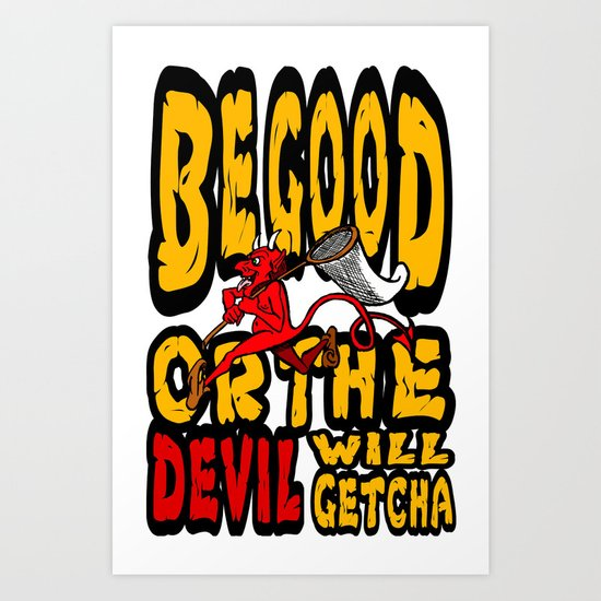 Be Good Or The Devil Will Getcha Art Print