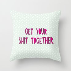 GET YOUR SHIT TOGETHER. Throw Pillow