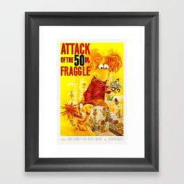 Attack of the 50 Inch Fraggle Framed Art Print