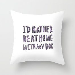 I'd rather be at home with my dog - typography print Throw Pillow