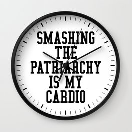 Smashing The Patriarchy is My Cardio Wall Clock