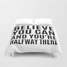BELIEVE YOU CAN AND YOU'RE HALFWAY THERE Duvet Cover