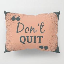 Don't Quit Pillow Sham