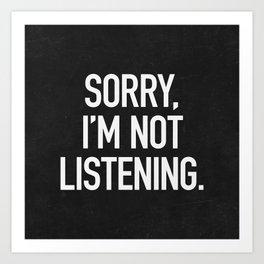 Sorry, I'm not listening Art Print