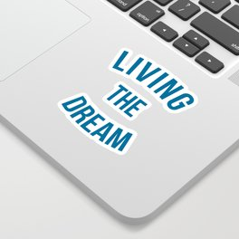 Living The Dream Quote Sticker