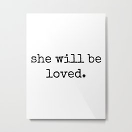 She Will Be Loved Metal Print